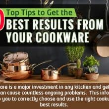 10 Top Tips to Get the Best Results From Your Cookware