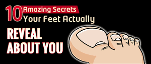 10 Amazing Secrets Your Feet Actually Reveal About You